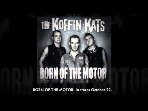 Koffin Kats - Born of the Motor