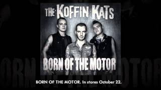 Koffin Kats - Born of the Motor