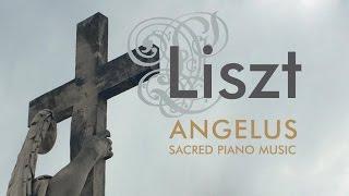 Liszt: Angelus Sacred Piano Music