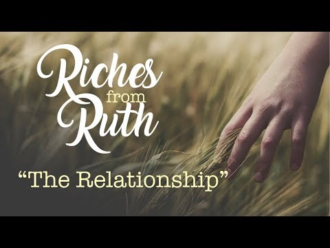 """Riches From Ruth """"The Relationship"""" Wednesday Evening Service 5/2/18 - Pastor Bob Gray II"""