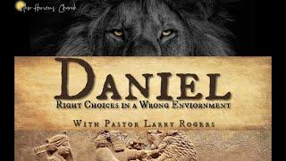 Daniel Summary Chpt. 1-6 / Pastor Larry Rogers // NEW HORIZONS CHURCH