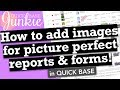 How to add images for picture perfect reports & forms in Quick Base!
