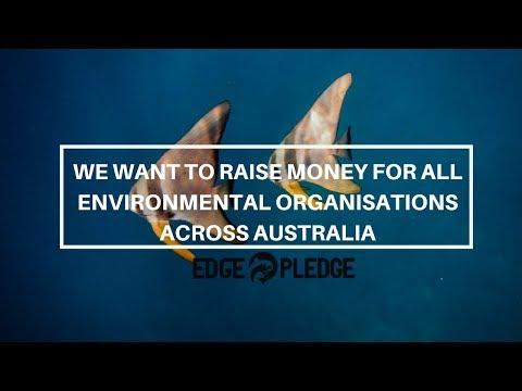 We want to raise money for all environmental organisations across Australia | Edge Pledge