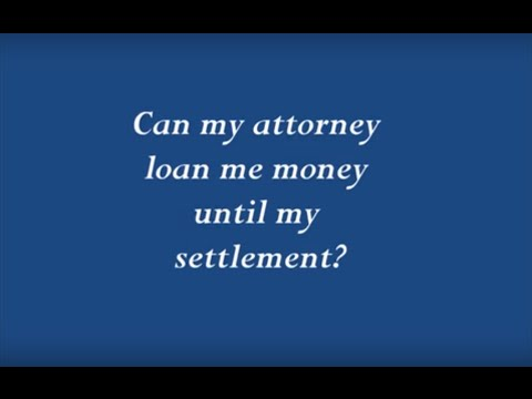 Can my attorney loan me money until my settlement?
