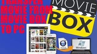 How to transfer movies from movie box  to pc