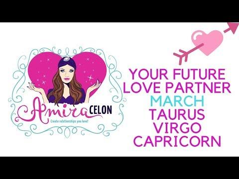 March~Taurus, Virgo, Capricorn - Who is your future love partner?