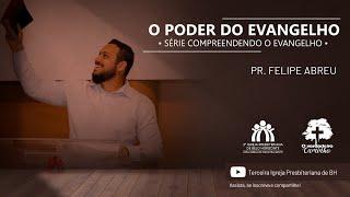 O Poder do Evangelho | Pr. Felipe Abreu