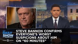 "Steve Bannon Confirms Everyone's Worst Suspicions About Him on ""60 Minutes"": The Daily Show"