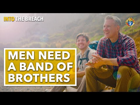 Why Men Need a Band of Brothers | Into the Breach