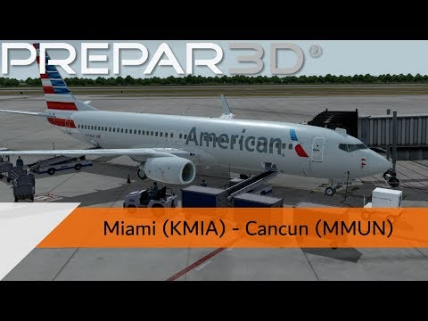 P3D V4.4 Full Flight - American Airlines 737-800 - Miami To Cancun (KMIA-MMUN)