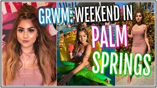 GRWM: A WEEKEND IN PALM SPRINGS ♡ MAKEUP & HAIR!