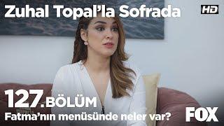 Fatma'nın menüsünde neler var? Zuhal Topal'la Sofrada 127. Bölüm