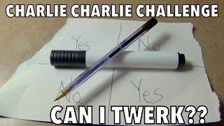 CHARLIE CHARLIE CHALLENGE MADE ME TWERK!!