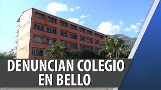 Denuncian Colegio en Bello Antioquia / Feb 12 2015 / Cosmovision Noticias