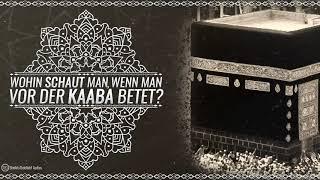 Wohin schaut man, wenn man vor der Kaaba betet? - Sheikh Abdellatif