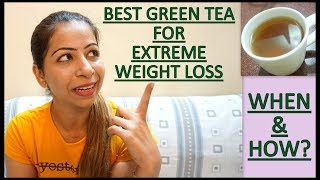 Quick weight Loss with Green Tea in Summer | How/When To Use Green Tea For Extreme Weight Loss