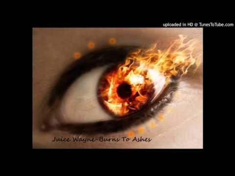 Juice Wayne-Burns To Ashes