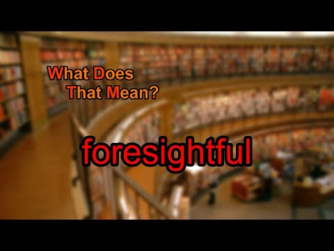 What does foresightful mean?