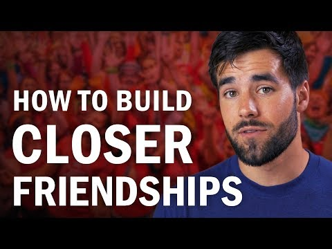 How to Build Closer Friendships