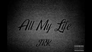 JRK - All My Life (Prod. By Taylor King)