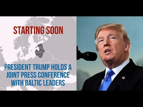 President Trump Holds a Joint Press Conference With Baltic Leaders