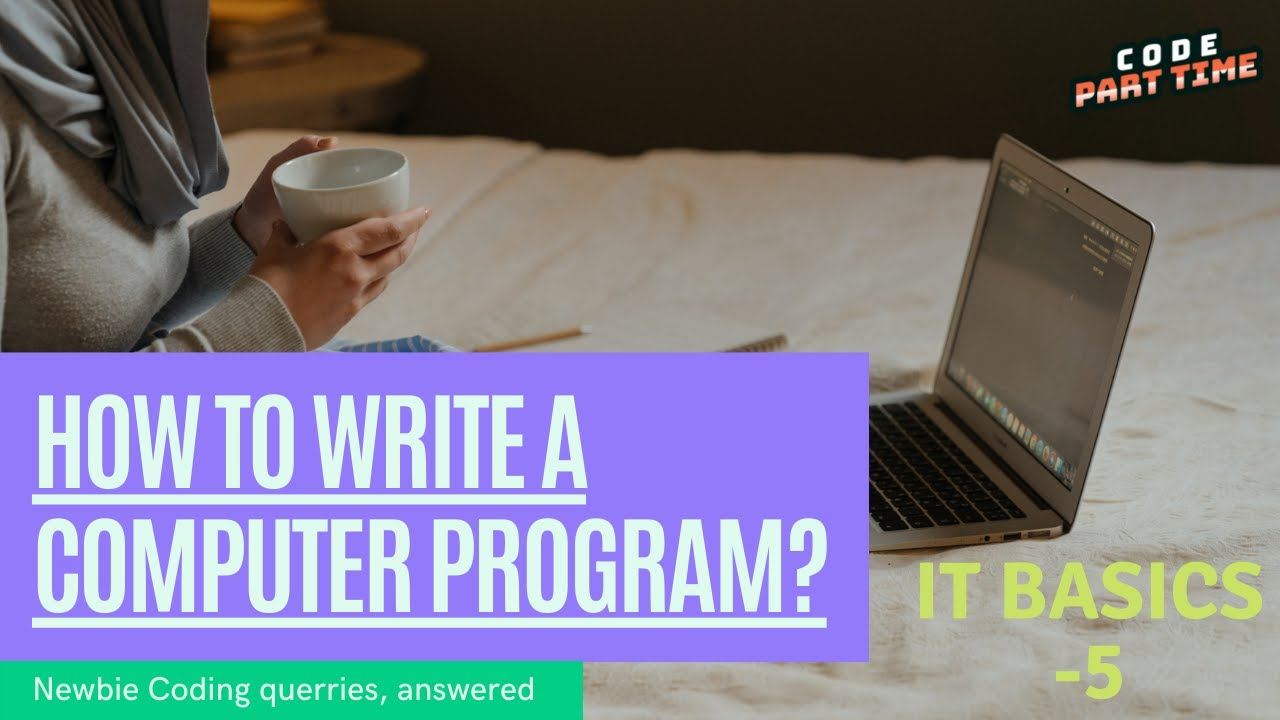 How to write a computer program  IT Basics  Code Part Time  24