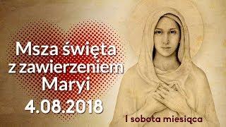 Msza święta z zawierzeniem Maryi (I sobota lipca) - 04.08.2018