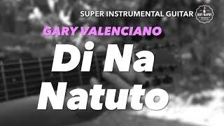 Gary Valenciano Di Na Natuto instrumental guitar karaoke cover with lyrics