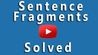 Sentence Fragments: How to Recognize and Correct Sentence Fragments