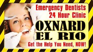 Emergency Dentist Oxnard CA - 805-754-2377 -  24 Hour Dental Clinic El Rio
