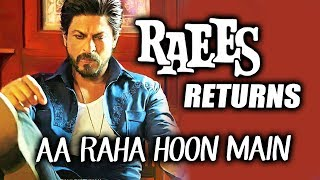 Shahrukh Khan's RAEES RETURNS In Planning | Aa Raha Hoon Main