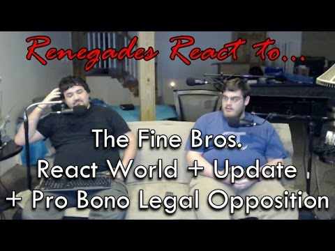 Renegades React to... The Fine Bros. - React World + Update + Ryan Morrison Pro Bono Legal Help