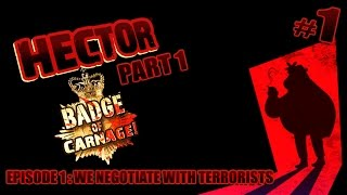 Hector: Badge of Carnage! - Episode 1 - We Negotiate With Terrorists (Part 1)