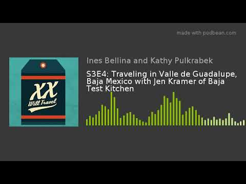 S3E4: Traveling in Valle de Guadalupe, Baja Mexico with Jen Kramer of Baja Test Kitchen