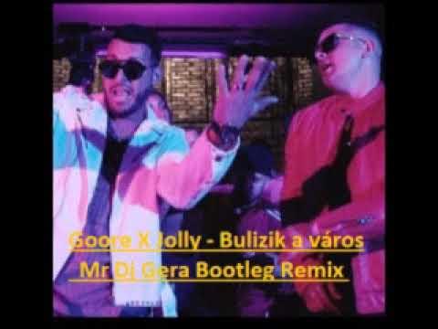 Goore X Jolly   Bulizik a város Mr Dj Gera Bootleg  Remix letöltés