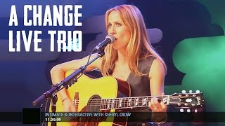 "Sheryl Crow - ""A Change Would Do You Good"" - Live Trio (2005)"
