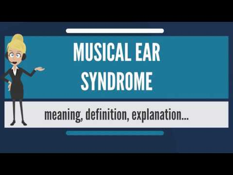 What is MUSICAL EAR SYNDROME? What does MUSICAL EAR SYNDROME mean? MUSICAL EAR SYNDROME meaning