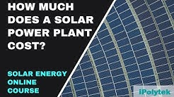 How much does a solar power plant cost? (Solar Energy Course Part 11 of 12)