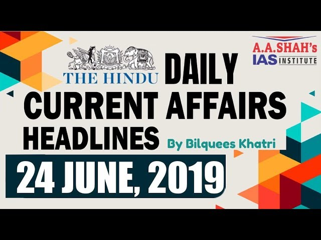 IAS Daily Current Affairs   The Hindu Analysis by Mrs Bilquees Khatri (24 June 2019)