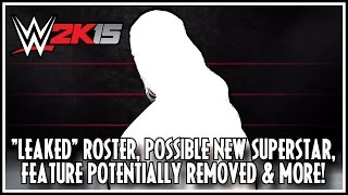 "WWE 2K15 - ""Leaked"" Roster, Possible New Superstar, Feature Potentially Removed & More!"