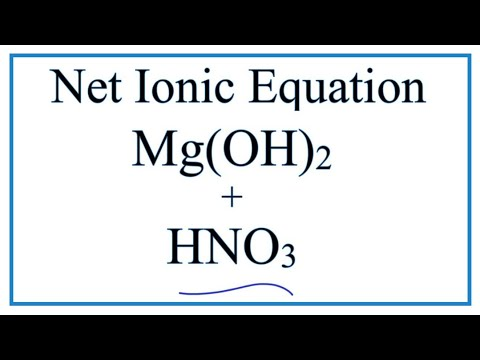 How To Write The Net Ionic Equation For Mg(OH)2 + HNO3 = Mg(NO3)2 + H2O