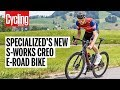 Specialized S-Works Creo E-Road Bike | Cycling Weekly