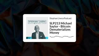 SLP213 Michael Saylor – Bitcoin Dematerializes Money
