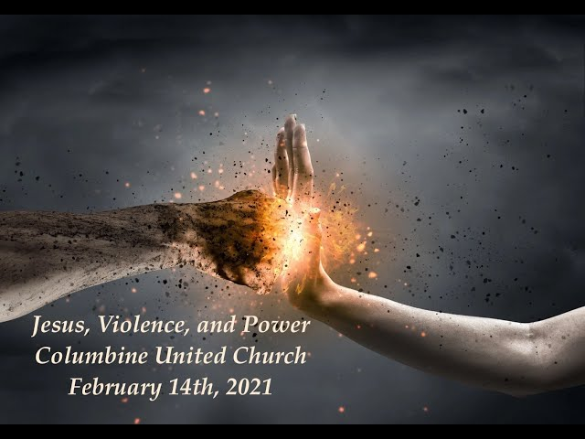 February 14, 2021: Jesus, Violence, and Power