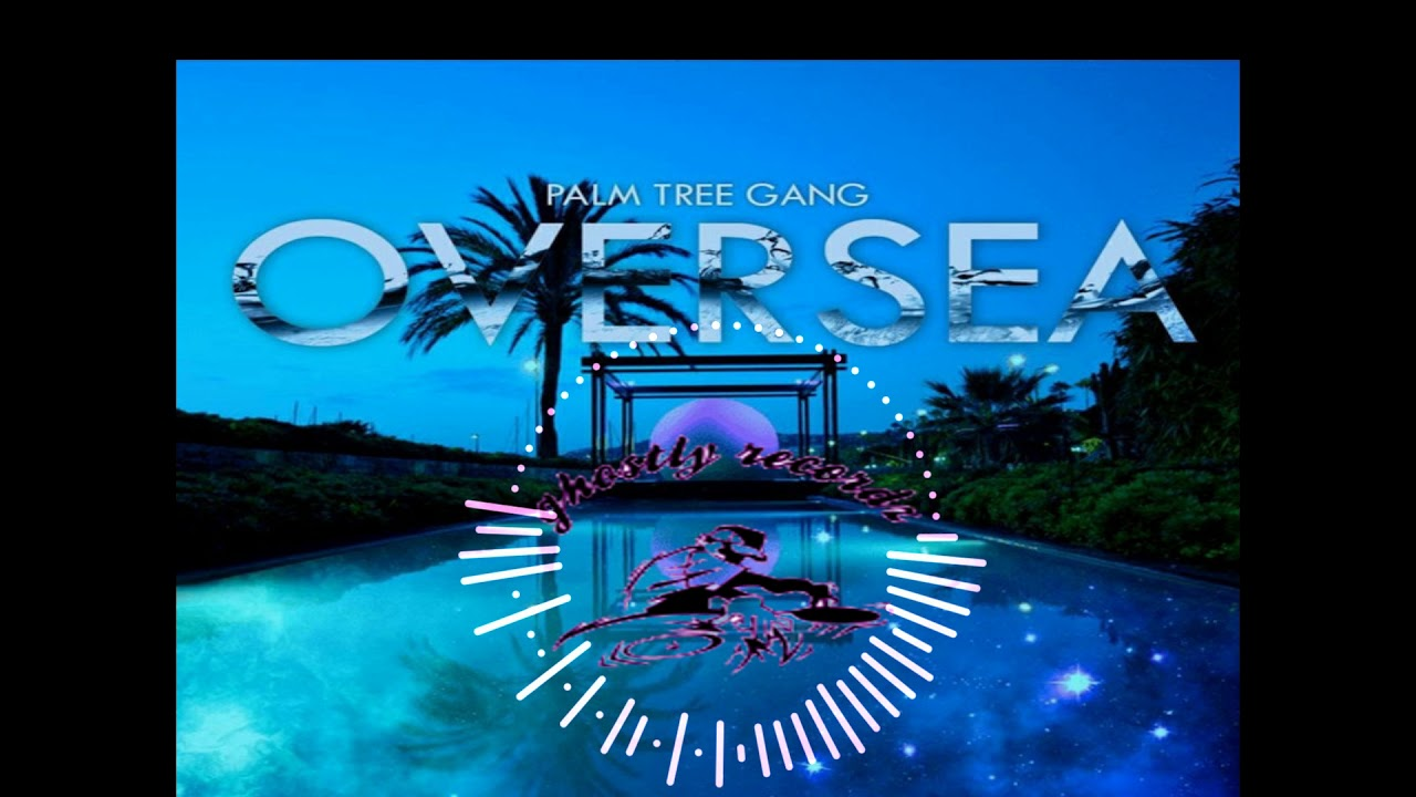 Ghostly Recordz | Palm Tree Gang _ Oversea (I'm Coming Home)