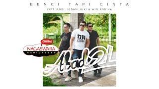 Abad 21 -  Benci Tapi Cinta (Official Radio Release) NAGASWARA