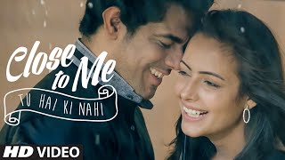 Close To Me (Tu Hai Ki Nahi) VIDEO Song | Mannu | Nyx Lopez | T-Series