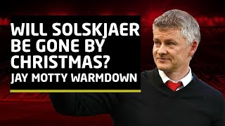 Can Ole Gunnar Solskjaer Last Until Christmas?    Jay Motty Warm Down   Man Utd News