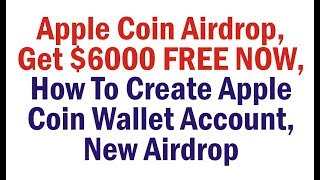 Apple Coin Airdrop, Get $6000 FREE NOW, How To Create Apple Coin Wallet Account, New Airdrop