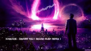 Kaskade - Disarm You (Sound Rush Remix) [HQ Free]